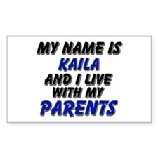 my name is kaila and I live with my parents Sticke
