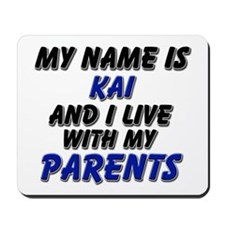 my name is kai and I live with my parents Mousepad