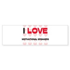 I LOVE MOTIVATIONAL SPEAKERS Bumper Bumper Sticker