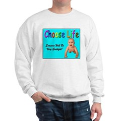 Choose Life for Pro Life Sweatshirt