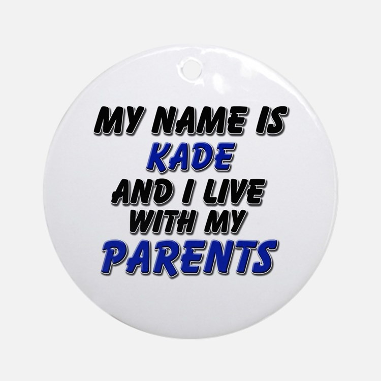 my name is kade and I live with my parents Ornamen