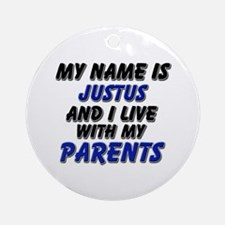 my name is justus and I live with my parents Ornam