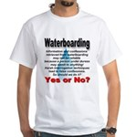 Waterboarding Yes or No? White T-Shirt