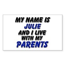 my name is julie and I live with my parents Sticke