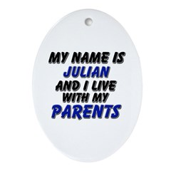 my name is julian and I live with my parents Ornam