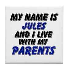 my name is jules and I live with my parents Tile C