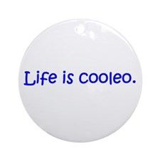 Life is cooleo. Ornament (Round)
