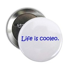 """Life is cooleo. 2.25"""" Button"""