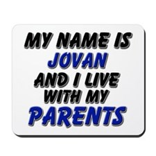 my name is jovan and I live with my parents Mousep