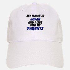 my name is jovan and I live with my parents Baseball Baseball Cap