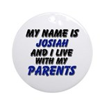 my name is josiah and I live with my parents Ornam