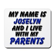 my name is joselyn and I live with my parents Mous