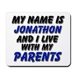 my name is jonathon and I live with my parents Mou