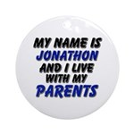 my name is jonathon and I live with my parents Orn