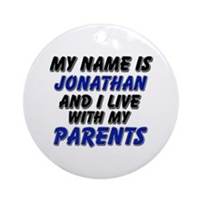 my name is jonathan and I live with my parents Orn