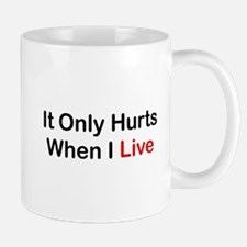 It Only Hurts When I Live Mug