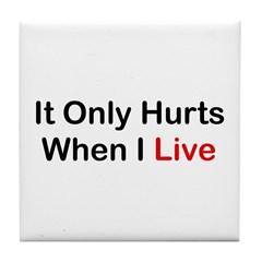 It Only Hurts When I Live Tile Coaster