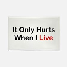 It Only Hurts When I Live Rectangle Magnet