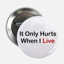 "It Only Hurts When I Live 2.25"" Button"