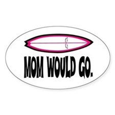 MOM WOULD GO. Oval Decal