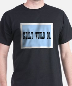 KELLY WOULD GO. T-Shirt