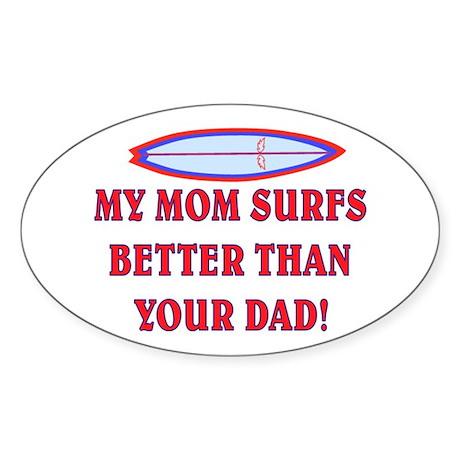 MOM SURFS BETTER THAN DAD #2 Sticker (Oval 10 pk)