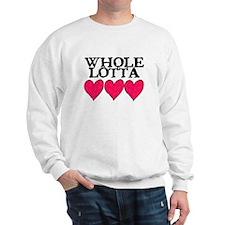 WHOLE LOTTA LOVE (HEARTS) Sweatshirt