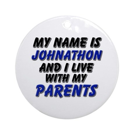 my name is johnathon and I live with my parents Or