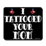 I Tattooed Your Mom Mousepad