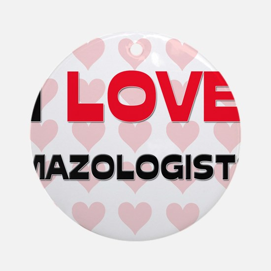 I LOVE MAZOLOGISTS Ornament (Round)