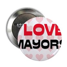 "I LOVE MAYORS 2.25"" Button"