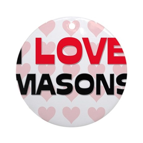 I LOVE MASONS Ornament (Round)