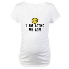 I AM ACTING MY AGE! Shirt