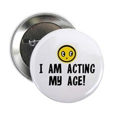 "I AM ACTING MY AGE! 2.25"" Button"