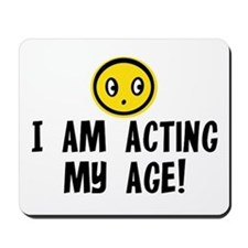 I AM ACTING MY AGE! Mousepad