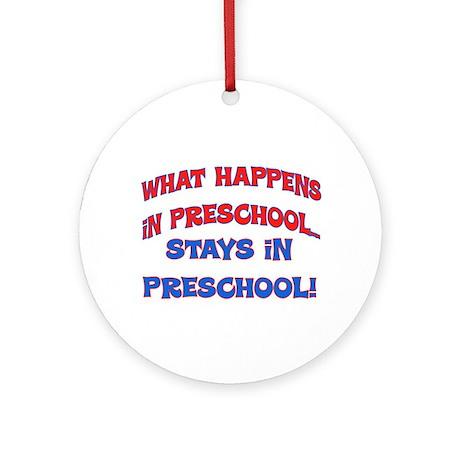 WHAT HAPPENS IN PRESCHOOL Ornament (Round)