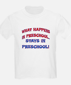 WHAT HAPPENS IN PRESCHOOL T-Shirt