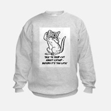 TALK TO YOUR CAT ABOUT CATNIP Sweatshirt