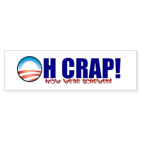 Oh Crap! Now we're screwed! Bumper Sticker