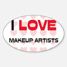 I LOVE MAKEUP ARTISTS Oval Decal