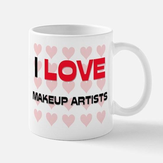 I LOVE MAKEUP ARTISTS Mug