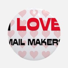 I LOVE MAIL MAKERS Ornament (Round)