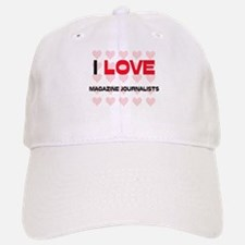I LOVE MAGAZINE JOURNALISTS Baseball Baseball Cap