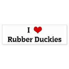 I Love Rubber Duckies Bumper Bumper Sticker