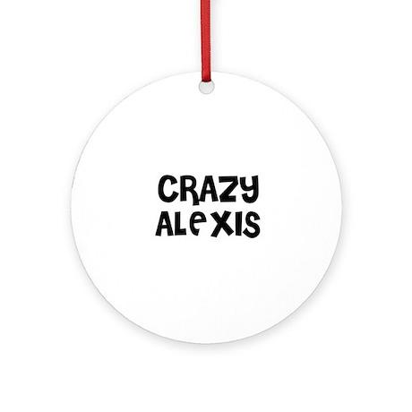 CRAZY ALEXIS Ornament (Round)