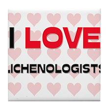 I LOVE LICHENOLOGISTS Tile Coaster