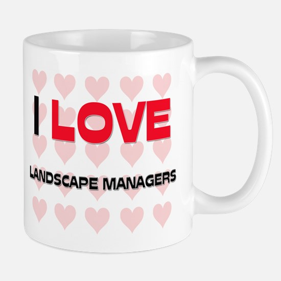 I LOVE LANDSCAPE MANAGERS Mug