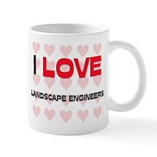 I LOVE LANDSCAPE ENGINEERS Mug