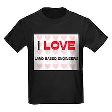 I LOVE LAND BASED ENGINEERS T