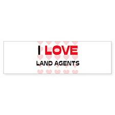 I LOVE LAND AGENTS Bumper Bumper Sticker